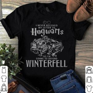 I never received my letter to Hogwarts so defend Winterfell shirt