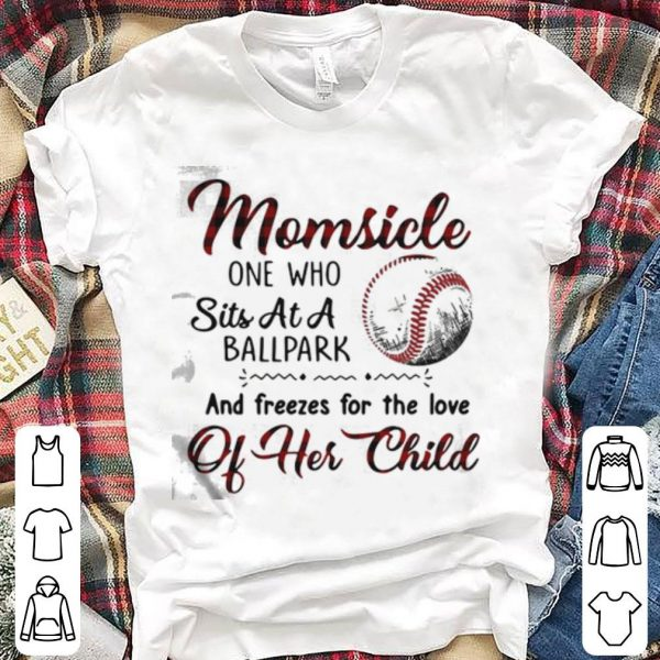 Momsicle one who sits at a ballpark and freezes for the love of her child shirt