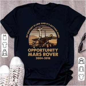 My Battery Is Low And It's Getting Dark Mars Rover shirt