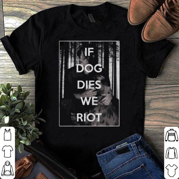 The Walking Dead Daryl Dixon If dog dies we riot shirt