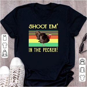 Turkey Shoot Em In The Pecker Retro shirt