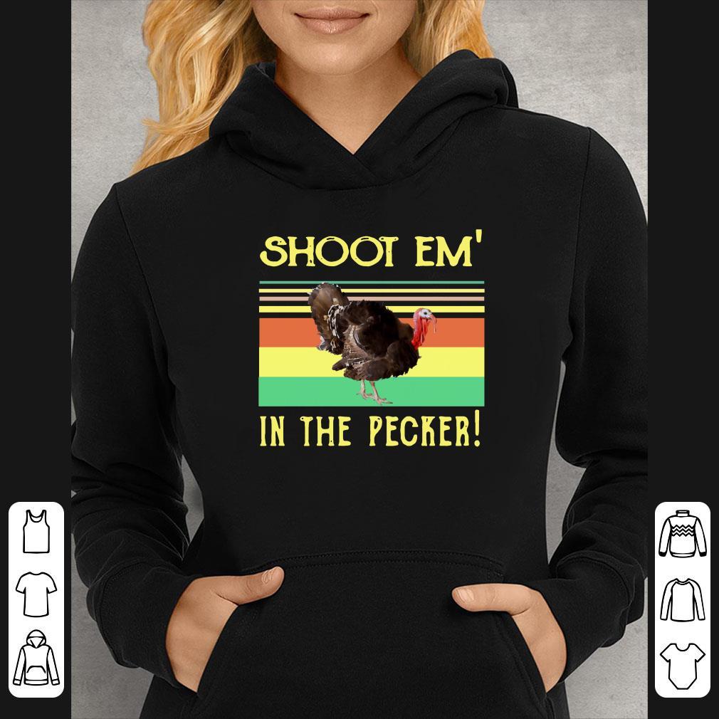 Turkey Shoot Em In The Pecker Retro shirt 4 - Turkey Shoot Em In The Pecker Retro shirt