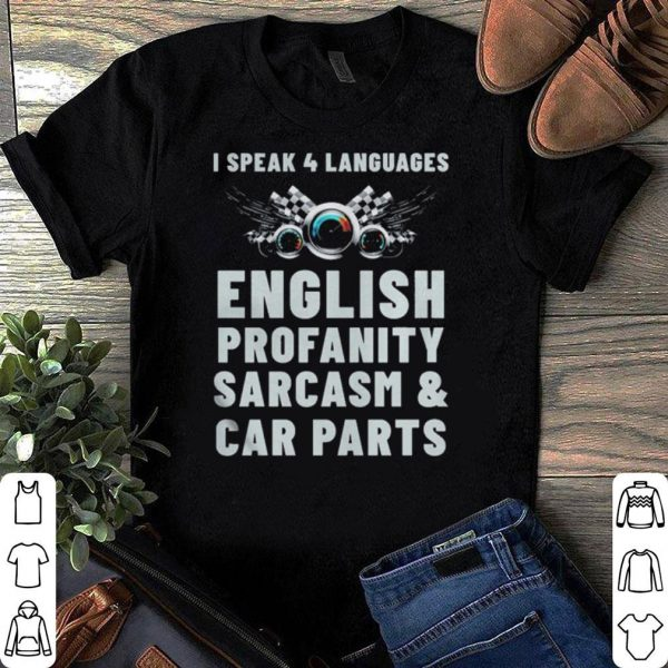 I Speak 4 Languages – English Profanity Sarcasm And Car Parts shirt
