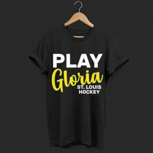 Play Gloria St. Louis Hockey shirt