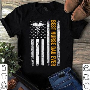 USA Best Nurse Dad Ever American Flag Fathers Day shirt