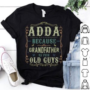 Adda Be Cause Grandfather Father's Day shirt
