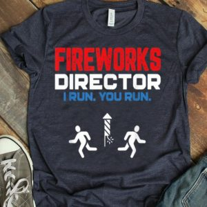 Fireworks Director I Run You Run - 4th Of July Shirt
