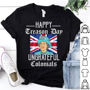 Happy Treason Day Ungrateful Colonials Funny 4th Of July Shirt