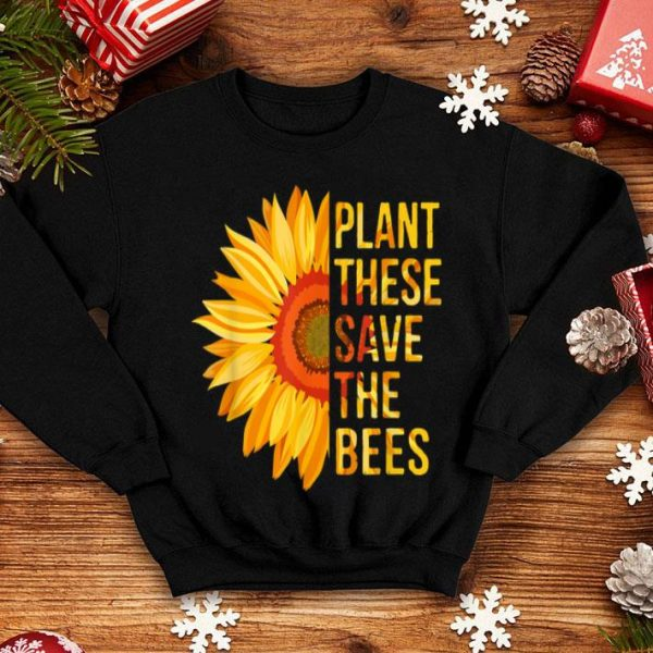 Plant These Save The Bees Sunflower Gardener Gardening shirt