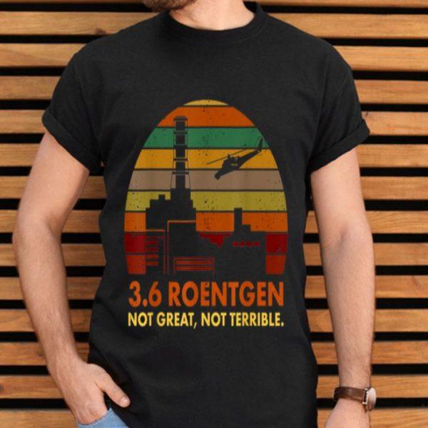 Retro Vintage 3.6 Roentgen Not Great Not Terrible Chernobyl shirt