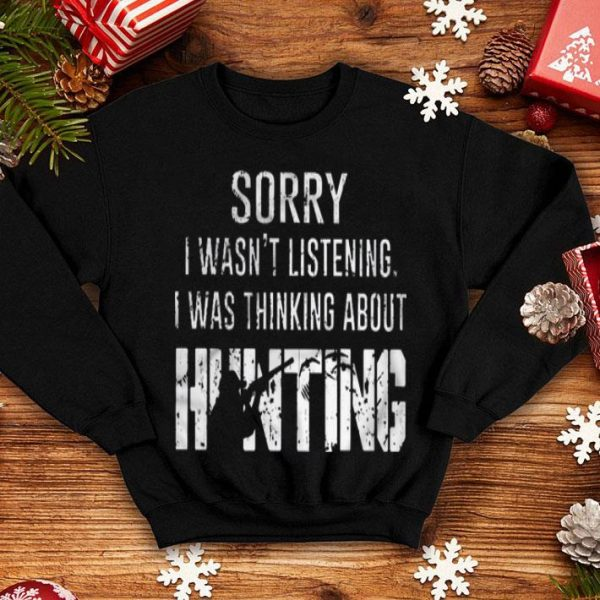 Sorry I Wasn't Listening I Was Thingking About Hunting Shirt