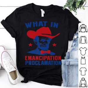 What In Emancipation Proclamation Lincoln Independence July shirt