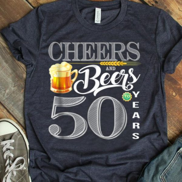 50th Birthday Cheers And Beers To 50 Years shirt