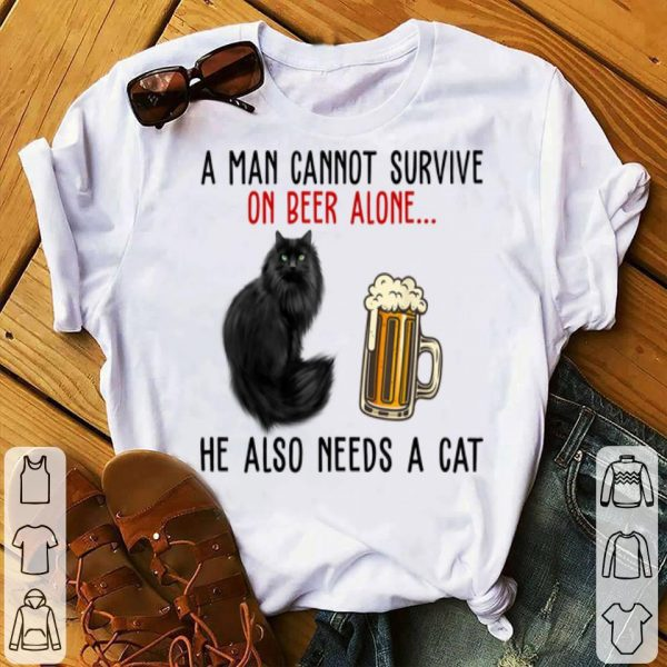 A Man Cannot Survive On Beer Alone... He Also Needs A Cat shirt