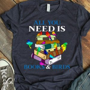 All You Need Is Book And Birds Funny Bird Lover Gift shirt
