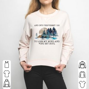 And In To The Forest I Go To Lose My Mind Hippie shirt