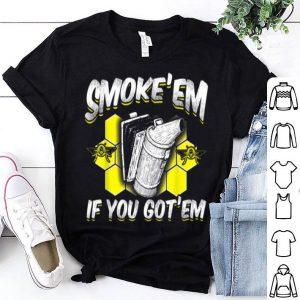 Bee Activist Beekeepers Smoke Em' If You Got Em shirt
