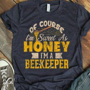 Beekeeper Of Course I'm Sweet As Honey I'm A Beekeeper shirt