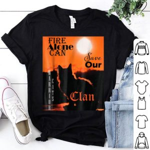 Fire Alone Can Save Our Clan, Warrior Cats shirt