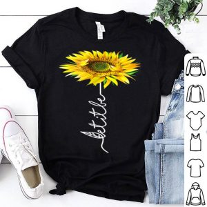 Let It Be Sunflower For shirt