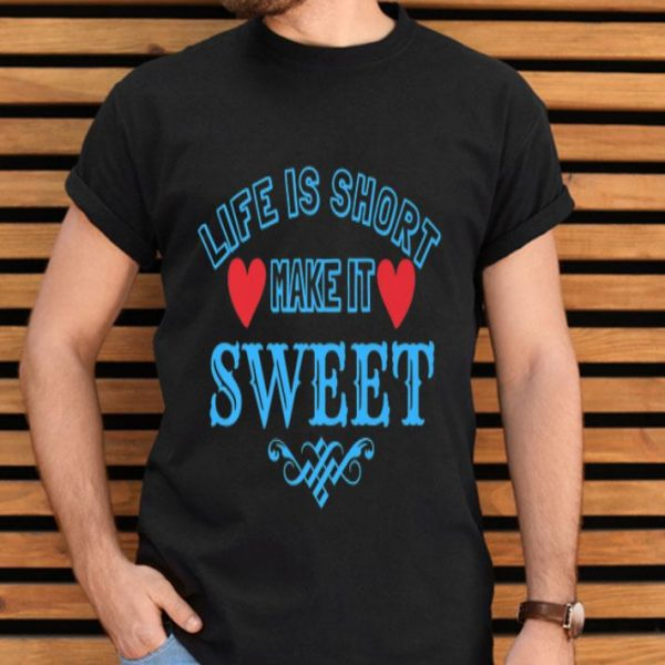 Life Is Short Make It Sweet Premium shirt