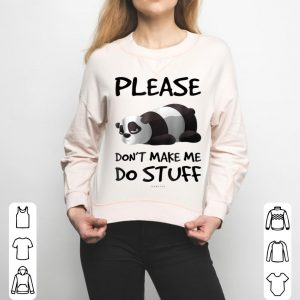 Please Don't Make Me Do Stuff Funny Lazy Panda shirt