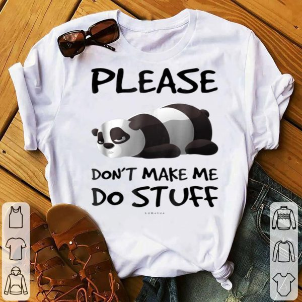 Please Don't Make Me Do Stuff Funny Lazy Panda shirt