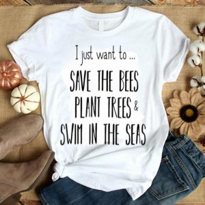 Save Bees Plant Trees Swim In Seas Earth Conservation shirt