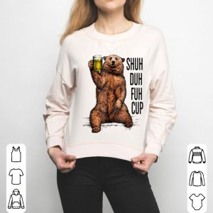 Shuh Duh Fuh Cup Great Beer Drinking Bear shirt