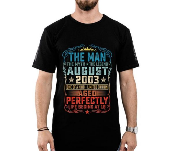 16th Birthday August 2003 Man Myth Legends shirt