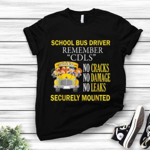 Awesome School Bus Driver Remember CDLS No Cracks No Damage No Leaks Securely Mounted shirt