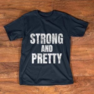 Awesome Strong And Pretty Memes Strongman Gym shirt