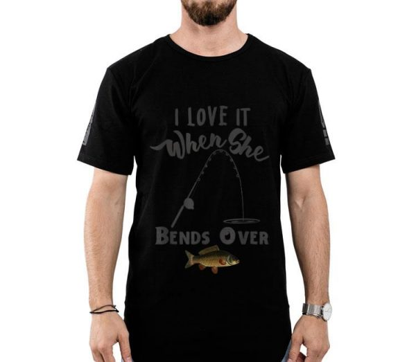 Fishing I Love It When She Bends Over Bass Trout shirt