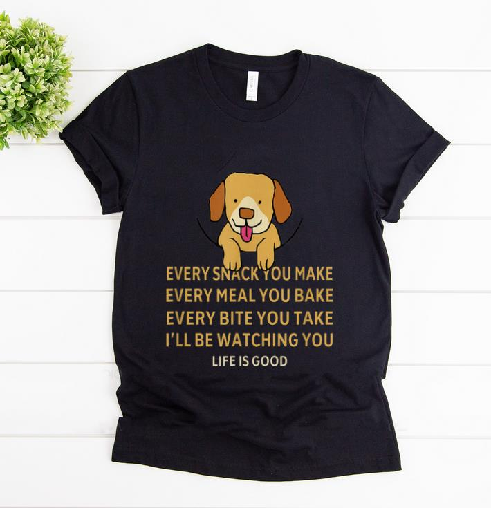 Hot Dog Life Is Good Every Snack You Make Wbery Meal You Make Every Bite You Take shirt 1 - Hot Dog Life Is Good Every Snack You Make Wbery Meal You Make Every Bite You Take shirt