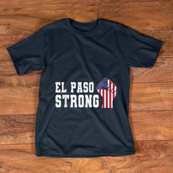 Hot El Paso Strong The Fist American Flag shirt