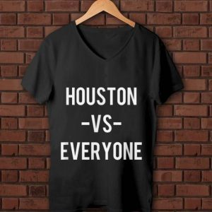 Hot Houston Vs Everyone shirt