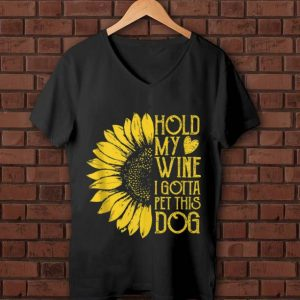 Hot Sunflower Hold My Wine I Gotta Pet This Dog shirt
