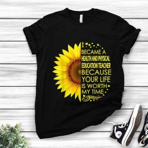 Hot Sunflower I Became Health And Physical Education Teacher shirt