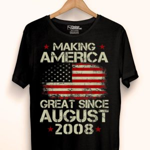 Making America Great Since August 2008 11 Years Old shirt