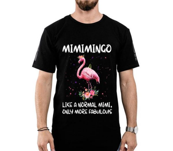 Mimimingo Like A Normal Mimi Only More Fabulous shirt