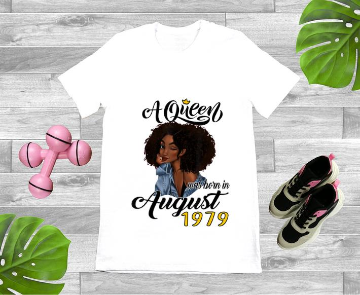 Nice A Queen Was Born In August 1979 shirt 1 - Nice A Queen Was Born In August 1979 shirt