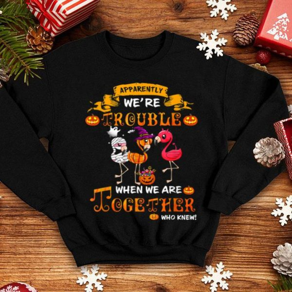 Nice Happy Halloween Flamingo - Apparently We Are Trouble shirt