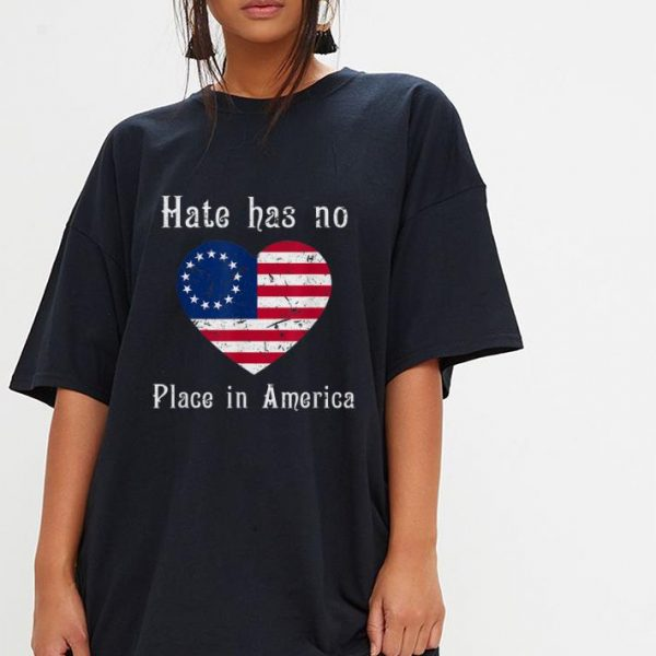 Nice Hate Has No Place In American Betsy Ross Flag shirt