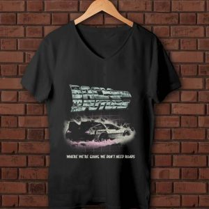 Official Back To The Future Where We're Going We Don't Need Roads shirt