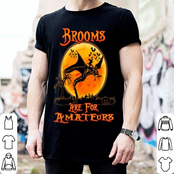 Official Brooms Are For Amateurs Dragon Riding Witches Halloween shirt