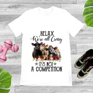 Official Relax We're All Crazy It's Not A Competition Heifer Flower shirt