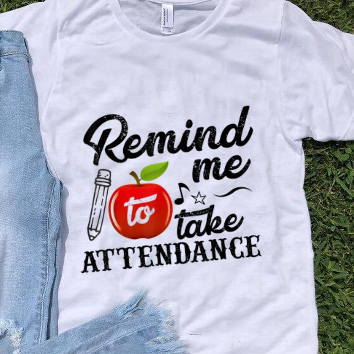 Official Remind Me To Take Attendance shirt 1 - Official Remind Me To Take Attendance shirt