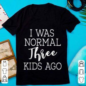 Original I Was Normal Three Kids Ago shirt