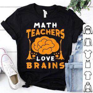 Original Math Teachers Love Brains Funny Halloween School Gift shirt