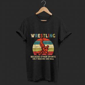 Original Vintage Wrestling Because Other Sports Only Require One Ball shirt